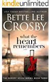 What the Heart Remembers (A Memory House Novel, Book 3)