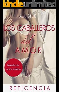 Los caballeros del amor - Reticencia (Spanish Edition)