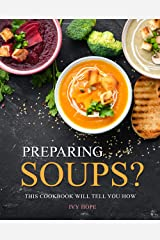 Preparing Soups?: This Cookbook Will Tell You How Kindle Edition