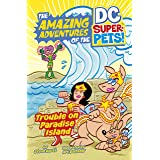 Trouble on Paradise Island (The Amazing Adventures of the DC Super-Pets)
