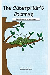 The Caterpillar's Journey: A workbook for pre-teens to adults Kindle Edition
