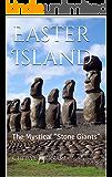 "Easter Island: The Mystical ""Stone Giants"""
