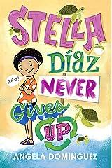 Stella Díaz Never Gives Up (Stella Diaz Book 2) Kindle Edition