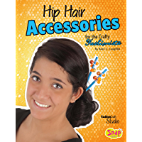 Hip Hair Accessories for the Crafty Fashionista (Fashion Craft Studio)