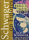 Managed Trading: Myths & Truths: The Myths and the Truths (Wiley Finance)