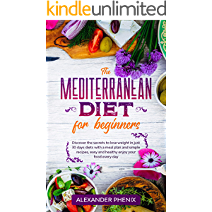The Mediterranean diet for beginners: Discover the secrets to lose weight in just 30 days diets with a meal plan and…
