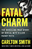 Fatal Charm: The Shocking True Story of Serial Wife Killer Randy Roth (English Edition)