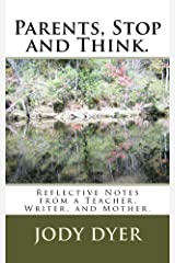 Parents, Stop and Think.: Reflective Notes from a Teacher, Writer, and Mother