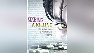 Making a Killing: The Untold Story Of Psychiatric Drugging