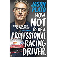 How Not to Be a Professional Racing Driver (English Edition)