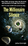 The Millionaire Silence: Now you can know what the Ancients and Geniuses of All Ages have known...