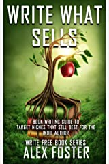 Write What Sells!: Book Writing Guide to Target Niches That Sell Best for the Indie Author. Write Free Book Series Kindle Edition