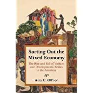Sorting Out the Mixed Economy: The Rise and Fall of Welfare and Developmental States in the Americas (Histories of Economic Life Book 16)