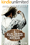Mail Order Bride: A Mail Order Mother: Clean and Wholesome Western Historical Romance (Mail Order Brides and Babies Series Book 2)
