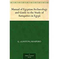 Manual of Egyptian Archaeology and Guide to the Study of Antiquities in Egypt (English Edition)