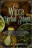 Wicca Herbal Magic: Learn to Unlock The Power of Herbs, Plants, and Essential Oils. Discover Herbal Properties and How to Practice Wiccan Magic and Spells With Herbs (English Edition)