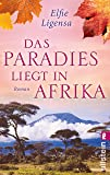 Das Paradies liegt in Afrika: Roman (Ein Südafrika-Roman, Band 2)