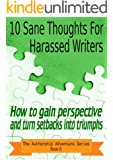10 Sane Thoughts For Harassed Writers: How to gain perspective and turn setbacks into triumphs (The Authorship Adventure Series Book 3)