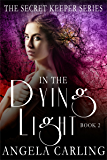 In The Dying Light: (A paranormal romance) (The Secret Keeper Series Book 2)