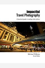 """Impactful Travel Photography - 2nd Edition: A practical guide to making better photos (The Michael Willems """"Dutch Master Class"""" series Book 4) Kindle Edition"""