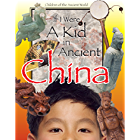 If I Were A kid in Ancient China (If I Were A kid in Ancient…)