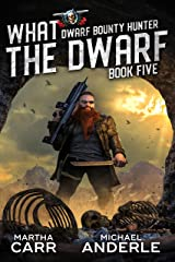 What The Dwarf (Dwarf Bounty Hunter Book 5) Kindle Edition