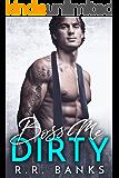 Boss Me Dirty  (Billionaire Boss Romance Book 2)