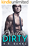 Boss Me Dirty  (Billionaire Boss Romance Book 2)