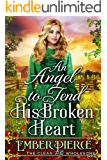 An Angel To Tend His Broken Heart: A Clean Western Historical Romance Novel