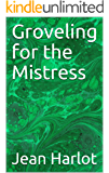 Groveling for the Mistress