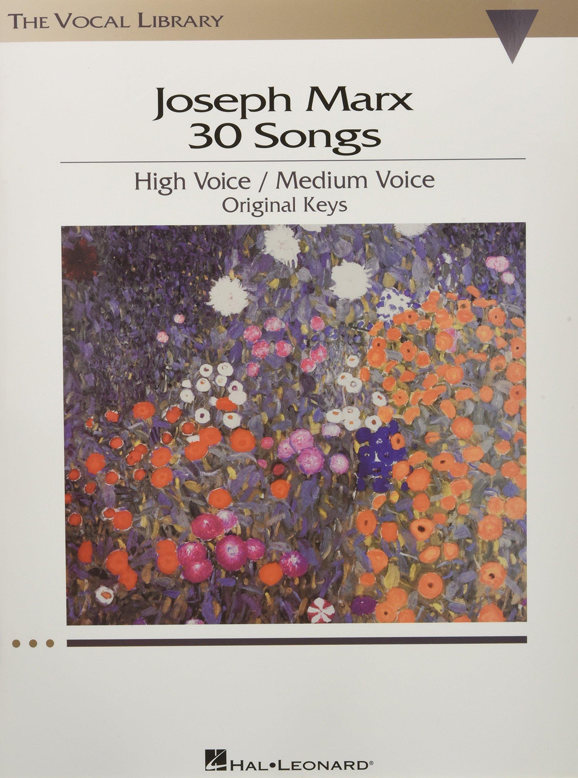Joseph Marx - 30 Songs: Original Keys for High Voice/Medium Voice The Vocal  Library: Joseph Marx: 9781423405665: Amazon.com: Books