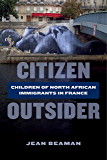 Citizen Outsider: Children of North African Immigrants in France