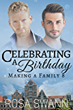 Celebrating a Birthday (Making a Family 8): MM Alpha/Omega Mpreg Romance