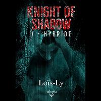 Knight of shadow: 1 - Hybride (Elixir of Moonlight)