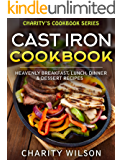 Cast Iron Cookbook: Heavenly Breakfast, Lunch, Dinner & Dessert Recipes