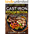 Cast Iron Cookbook: Heavenly Breakfast, Lunch, Dinner & Dessert Recipes