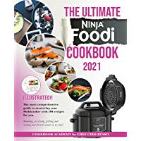 THE ULTIMATE NINJA FOODI COOKBOOK 2021: The Most Comprehensive Guide to Mastering Your Multicooker With 200 Recipes For…