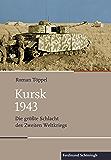 Kursk 1943: Die größte Schlacht des Zweiten Weltkriegs (Schlachten – Stationen der Weltgeschichte) (German Edition)