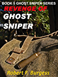 REVENGE OF GHOST SNIPER (Ghost Sniper Series Book 5)