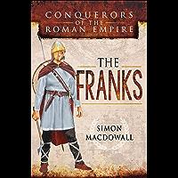 The Franks (Conquerors of the Roman Empire)