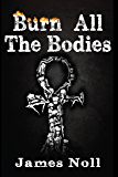 Burn All The Bodies: Five Tales of Violence and Vengeance, and Topher's Ton, a novel.