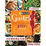 Gastric Sleeve Bariatric Cookbook: 400+ Recipes To Master Food Addiction And Take Care Of Your New Stomach. 12-Week Meal Plan