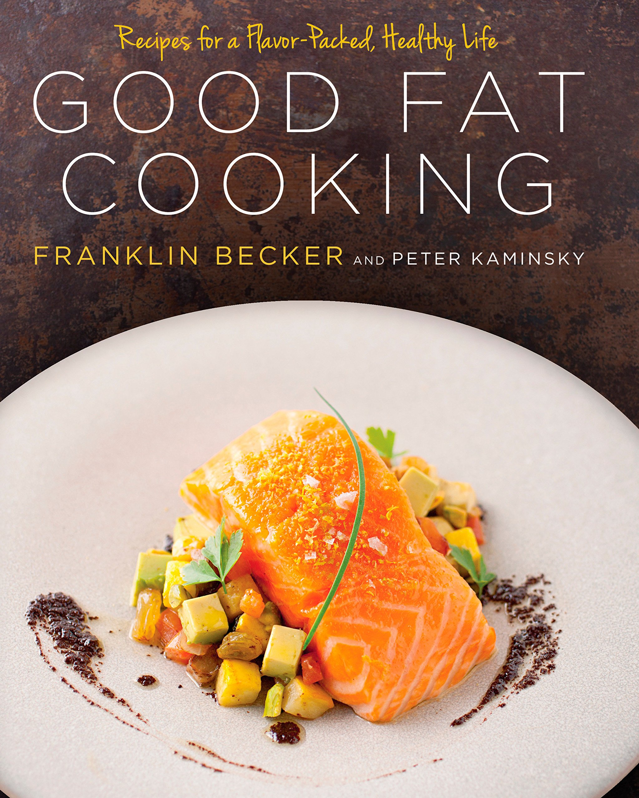 Good Fat Cooking: Recipes for a Flavor-Packed, Healthy Life pdf epub
