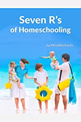 Seven R's of Homeschooling Kindle Edition