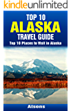 Top 10 Places to Visit in Alaska - Top 10 Alaska Travel Guide (Includes Denali National Park, Juneau, Anchorage, Glacier Bay National Park, Fairbanks, & More)