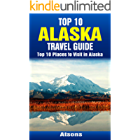 Top 10 Places to Visit in Alaska - Top 10 Alaska Travel Guide (Includes Denali National Park, Juneau, Anchorage, Glacier Bay National Park, Fairbanks, & More)