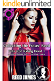 Collecting the Futas' Seed (Futa Red Riding Hood 1): (A Futa-on-Female, Public, First Time Erotica)