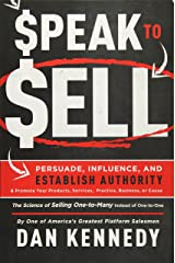 Speak To Sell: Persuade, Influence, And Establish Authority & Promote Your Products, Services, Practice, Business, or Cause Paperback