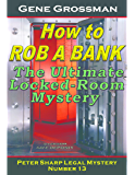 HOW TO ROB A BANK - Peter Sharp Legal Mystery #13 (Peter Sharp Legal Mysteries)