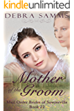 MAIL ORDER BRIDE:  Mother Of The Groom -- Sweet Clean Historical Western Romance (Sawyerville Mail Order Brides - Book 22)